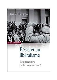 Résister au libéralisme : Les penseurs de la communauté par François Huguenin