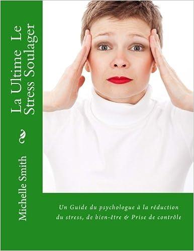En ligne La Ultime  Le Stress Soulager: Un Guide du psychologue à la réduction du stress, de bien-être & Prise de contrôle pdf, epub