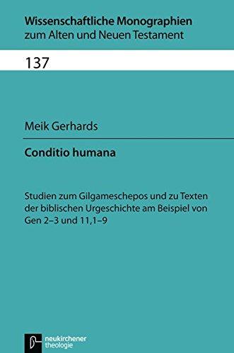 Conditio humana: Studien zum Gilgameschepos und zu Texten der biblischen Urgeschichte am Beispiel von Gen 2-3 und 11,1-9 (Wissenschaftliche Monographien zum Alten und Neuen Testament)