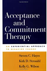 Acceptance and Commitment Therapy: An Experiential Approach to Behavior Change Paperback