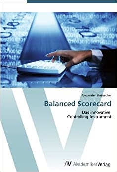 Balanced Scorecard: Das innovative Controlling-Instrument
