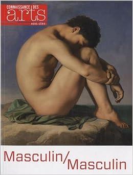 Connaissance des Arts, Hors-série N° 602 : Masculin/Masculin. L'homme nu dans l'art, de 1800 à nos jours : Musée d'Orsay, du 24 septembre 2013 au 2 janvier 2014