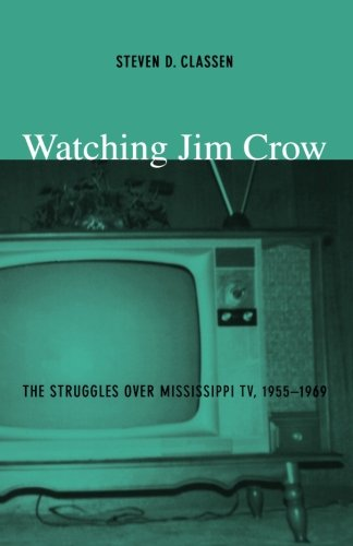 Watching Jim Crow: The Struggles over Mississippi TV, 1955-1969 (Console-ing Passions)