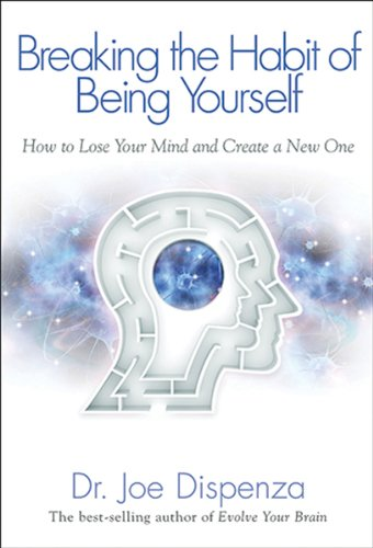 Breaking The Habit of Being Yourself: How to Lose Your Mind and Create a New One by Hay House