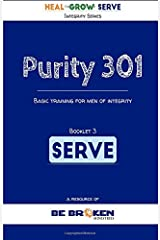 Purity 301: SERVE: Basic training for men of integrity (Integrity Series) (Volume 3) Paperback