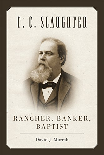 - C.C. Slaughter: Rancher, Banker, Baptist (M. K. Brown Range Life Series)