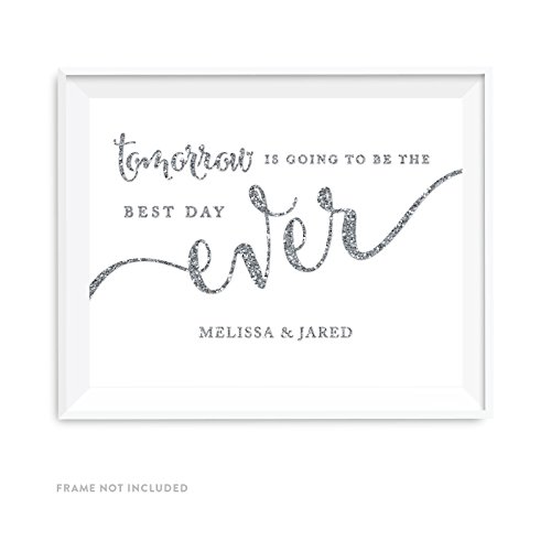 Andaz Press Personalized Wedding Party Signs, Silver Glittering, 8.5x11-inch, Tomorrow is Going to be the Best Day Ever Rehearsal Dinner Sign, 1-Pack, Not Real Glitter, Custom Made Any (Dinner Party Favors)