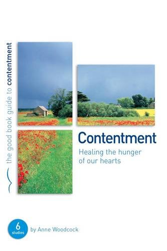 Contentment: Healing the hunger of our hearts (Good Book Guide) ebook