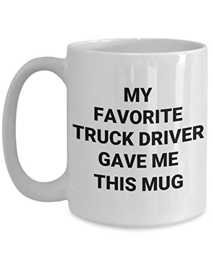 Funny My Favorite Truck Driver Gave Me This Mug Gift Idea For Mom Dad Friend Teamster Trucker Uber Lyft Chauffeur Motorist Donald Trump Haul Uncle Microwave Dishwasher Safe Novelty Coffee Tea Cup ()