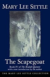 The Scapegoat (The Beulah Quintet, Book IV)(The Mary Lee Settle Collection Series)
