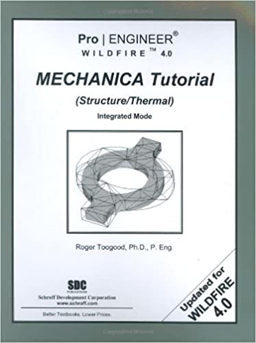 pro/engineer wildfire 4 0 mechanica tutorial (structure/thermal): roger  toogood: 9781585033812: amazon com: books