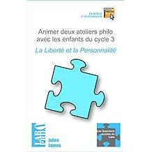 Animer deux ateliers philo avec les enfants du cycle 3 : La Liberté et la Personnalité (Les Questions-puzzles du Labo t. 4) (French Edition)