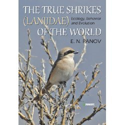 The True Shrikes Laniidae of the World: Ecology, Behavior and Evolution (Pensoft Series Faunistica)