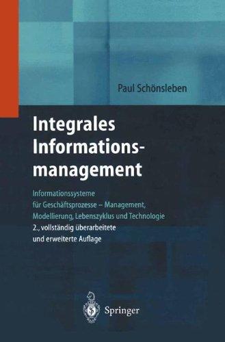 Integrales Informationsmanagement: Informationssysteme für Geschäftsprozesse ― Management, Modellierung, Lebenszyklus und Technologie