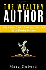 The Wealthy Author: Make Your Books Work For You And Earn Passive Income (Grow Your Influence Series) Paperback
