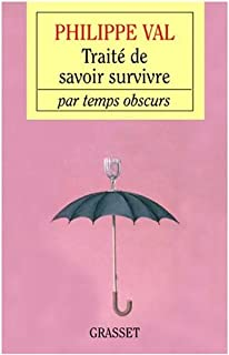 Traité de savoir-survivre par temps obscurs, Val, Philippe