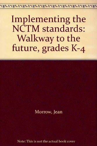 Implementing the NCTM standards: Walkway to the future, grades K-4