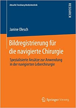 Book Bildregistrierung für die navigierte Chirurgie: Spezialisierte Ansätze zur Anwendung in der navigierten Leberchirurgie (Aktuelle Forschung Medizintechnik - Latest Research in Medical Engineering)