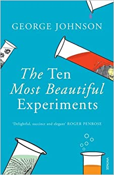 The Ten Most Beautiful Experiments by George Johnson (2009-05-07)