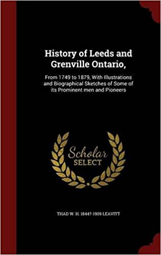 History of Leeds and Grenville Ontario,: From 1749 to 1879, With Illustrations and Biographical Sketches of Some of its Prominent men and Pioneers