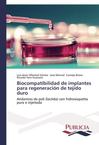 Biocompatibilidad de implantes para regeneracin de tejido duro: Andamios de poli (lactida) con hidroxiapatita pura e injertada (Spanish Edition)
