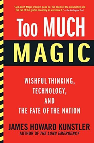 Too Much Magic: Wishful Thinking, Technology, and the Fate of the Nation (Future Of Geothermal Energy In The United States)