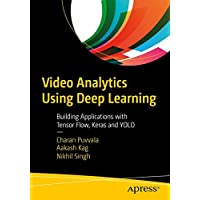 Video Analytics Using Deep Learning: Building Applications with TensorFlow, Keras, and YOLO