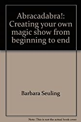 Abracadabra!: Creating your own magic show from beginning to end