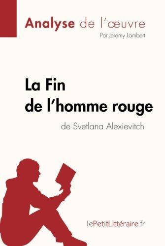 La Fin de l'homme rouge de Svetlana Alexievitch (Fiche de lecture): Résumé Complet Et Analyse Détaillée De L'oeuvre (French Edition)