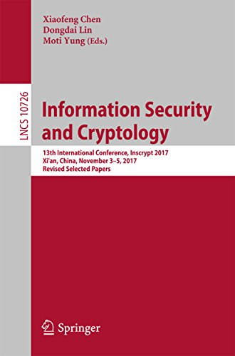 Information Security and Cryptology: 13th International Conference, Inscrypt 2017, Xi'an, China, November 3-5, 2017, Revised Selected Papers (Lecture Notes in Computer Science Book 10726)
