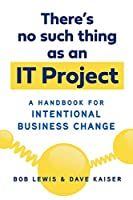 There's No Such Thing as an IT Project Front Cover