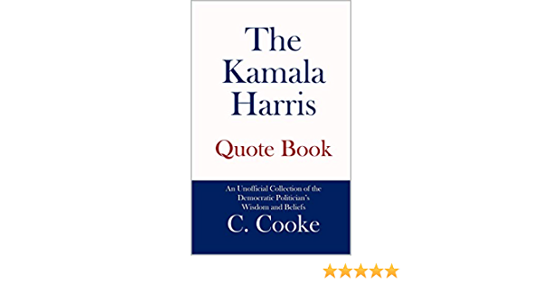 The Kamala Harris Quote Book An Unofficial Collection Of The Democratic Politician S Wisdom And Beliefs Ebook Cooke C Amazon Ca Kindle Store