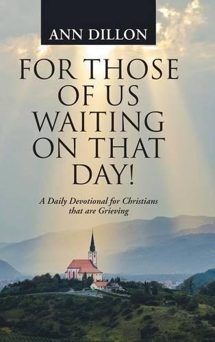 Download For Those of Us Waiting On That Day!: A Daily Devotional for Christians that are Grieving ebook