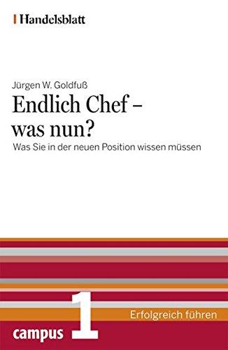 Endlich Chef - was nun? - Handelsblatt: Was Sie in der neuen Position wissen müssen (Handelsblatt -  Erfolgreich führen)