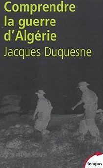 Pour comprendre la guerre d'Algérie par Duquesne