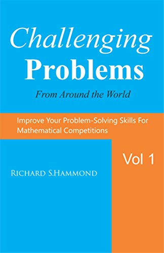 Challenging Problems from Around the World Vol  1: Math Olympiad Contest  Problems