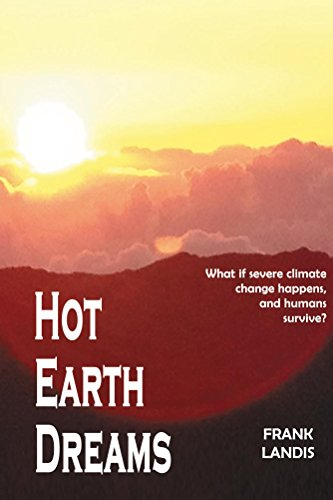 - Hot Earth Dreams: What if severe climate change  happens, and humans survive?