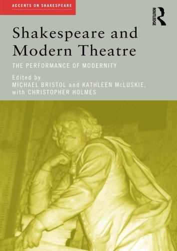 Shakespeare and Modern Theatre: The Performance of Modernity (Accents on Shakespeare)