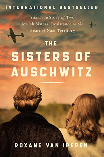 Book Cover: The Sisters of Auschwitz: The True Story of Two Jewish Sisters' Resistance in the Heart of Nazi Territory