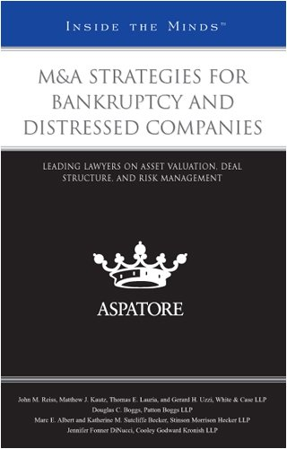 M&A Strategies for Bankruptcy and Distressed Companies: Leading Lawyers on Asset Valuation, Deal Structure, and Risk Management (Inside the Minds)