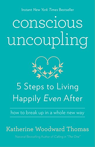 Conscious Uncoupling: 5 Steps to Living Happily Even (Familys Sake)