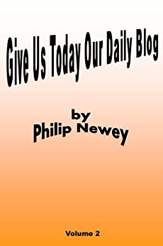 Give Us Today Our Daily Blog by [Newey, Philip]