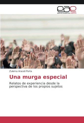Una murga especial: Relatos de experiencia desde la perspectiva de los propios sujetos (Spanish Edition)
