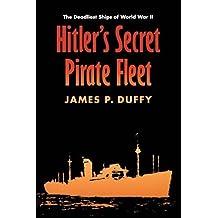 Hitler's Secret Pirate Fleet: The Deadliest Ships of World War II