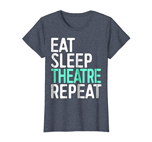 Womens Eat Sleep Theatre Repeat T Shirt Funny Actor Actress Gift Small Heather Blue