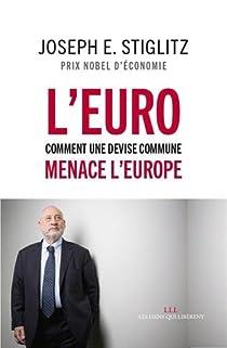 L'Euro : comment une devise commune menace l'Europe par Stiglitz
