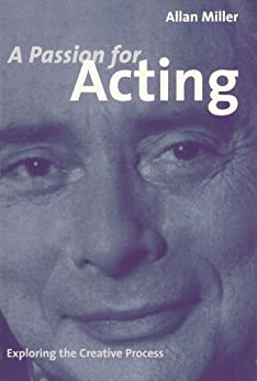 A PASSION FOR ACTING: Exploring the Creative Process by [Miller, Allan]