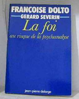 La foi au risque de la psychanalyse, Dolto, Françoise