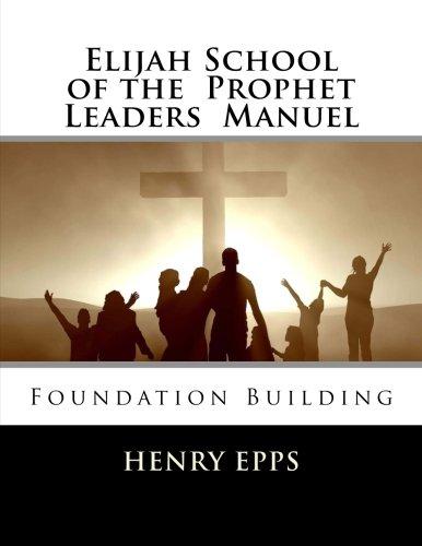 Download Elijah School of the Prophet Leaders Manuel: Foundation Building PDF