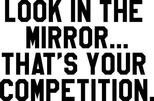 Vinyl Wall Art Decal - Look in The Mirror Thats Your Competition - 23 x 36 - Inspiring Home Living Room Bedroom Gym and Fitness Decor - Peel and Stick Apartment Work Office Adhesive Decals